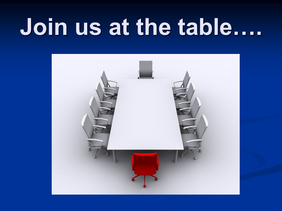 Join us at the table….