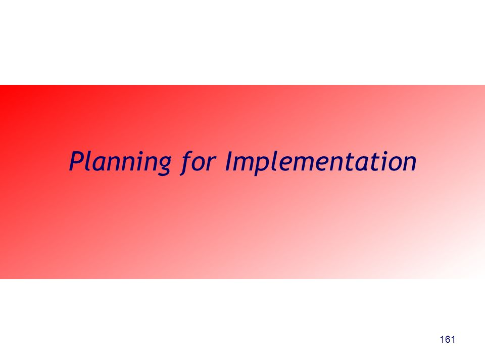 Planning for Implementation 161