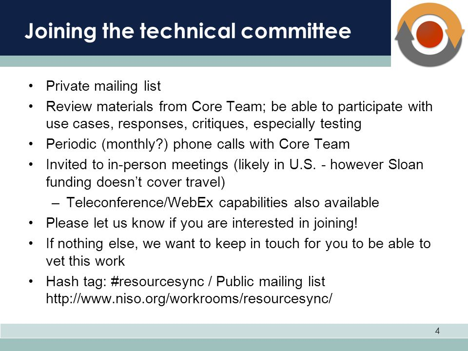 Joining the technical committee Private mailing list Review materials from Core Team; be able to participate with use cases, responses, critiques, especially testing Periodic (monthly ) phone calls with Core Team Invited to in-person meetings (likely in U.S.