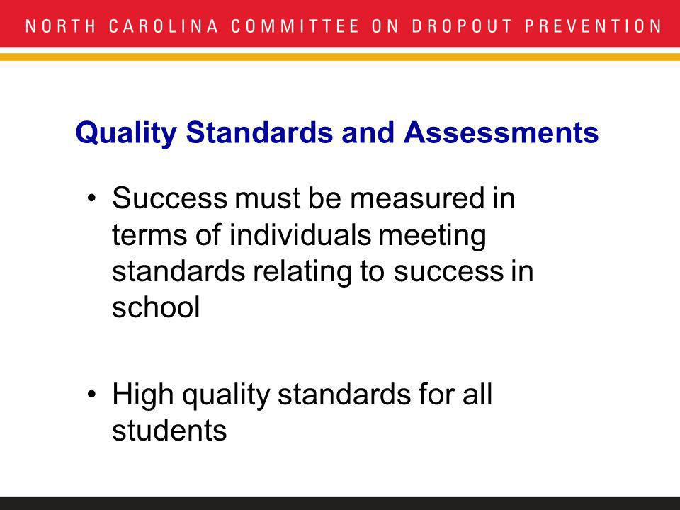 Quality Standards and Assessments Success must be measured in terms of individuals meeting standards relating to success in school High quality standards for all students
