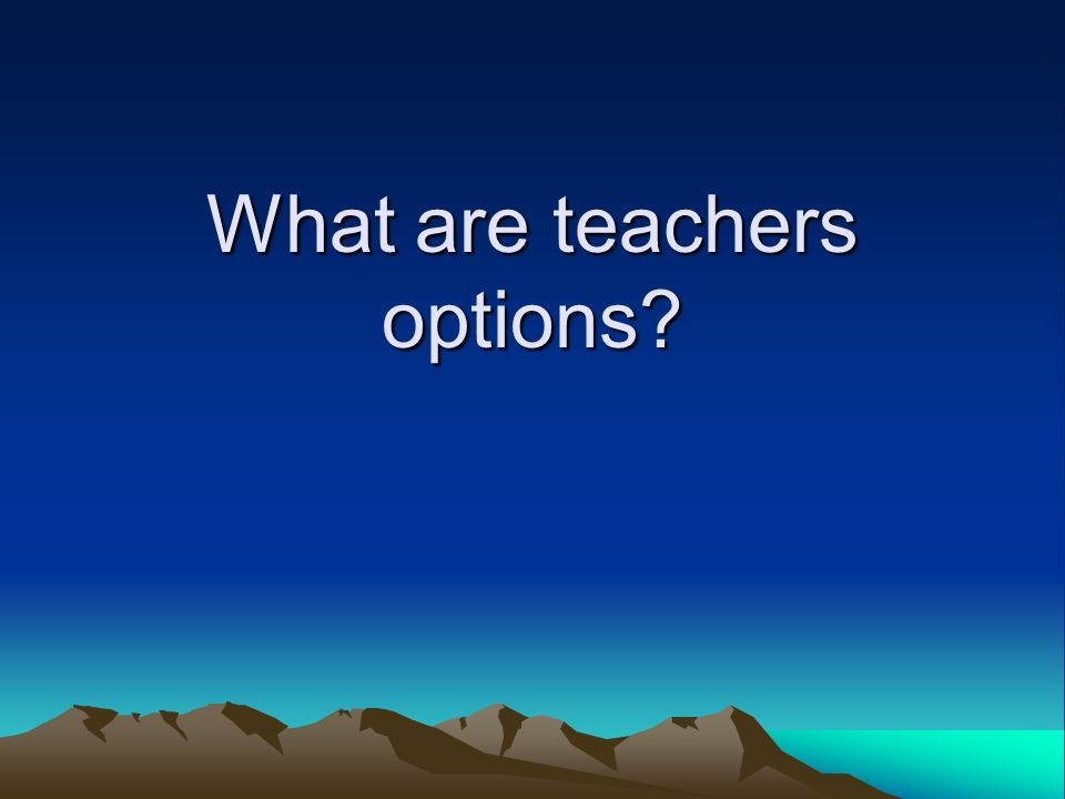 What are teachers options