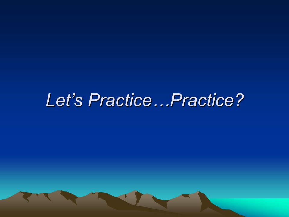 Lets Practice…Practice?