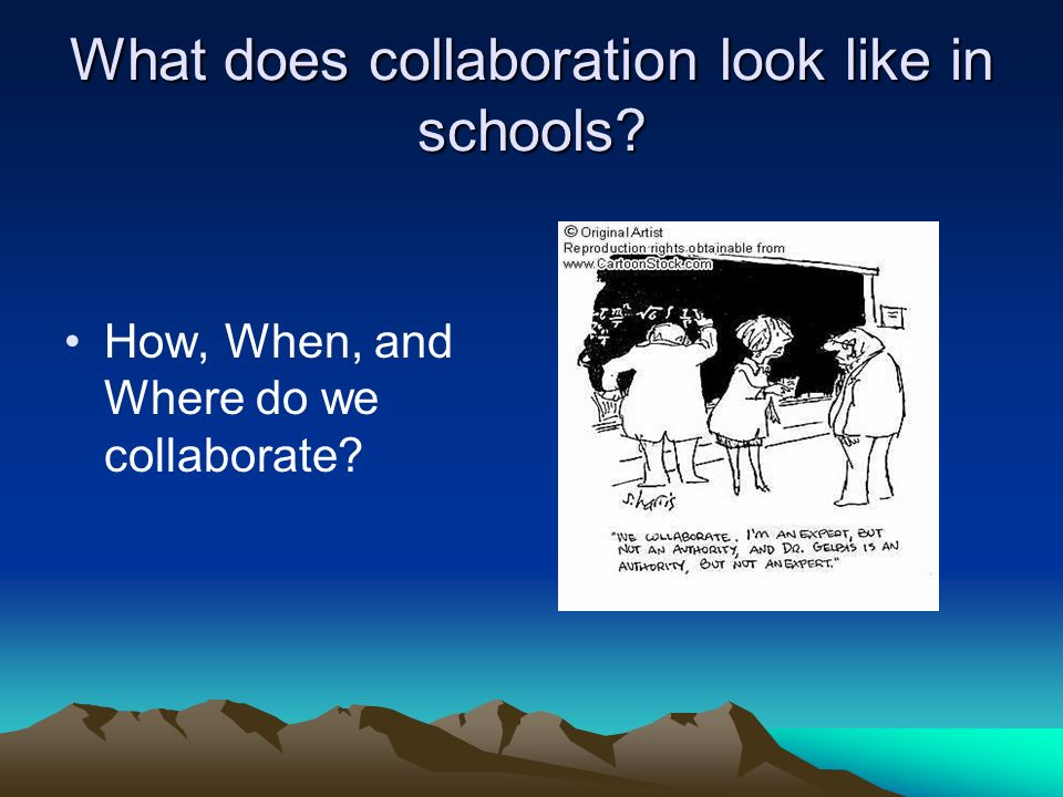 What does collaboration look like in schools How, When, and Where do we collaborate