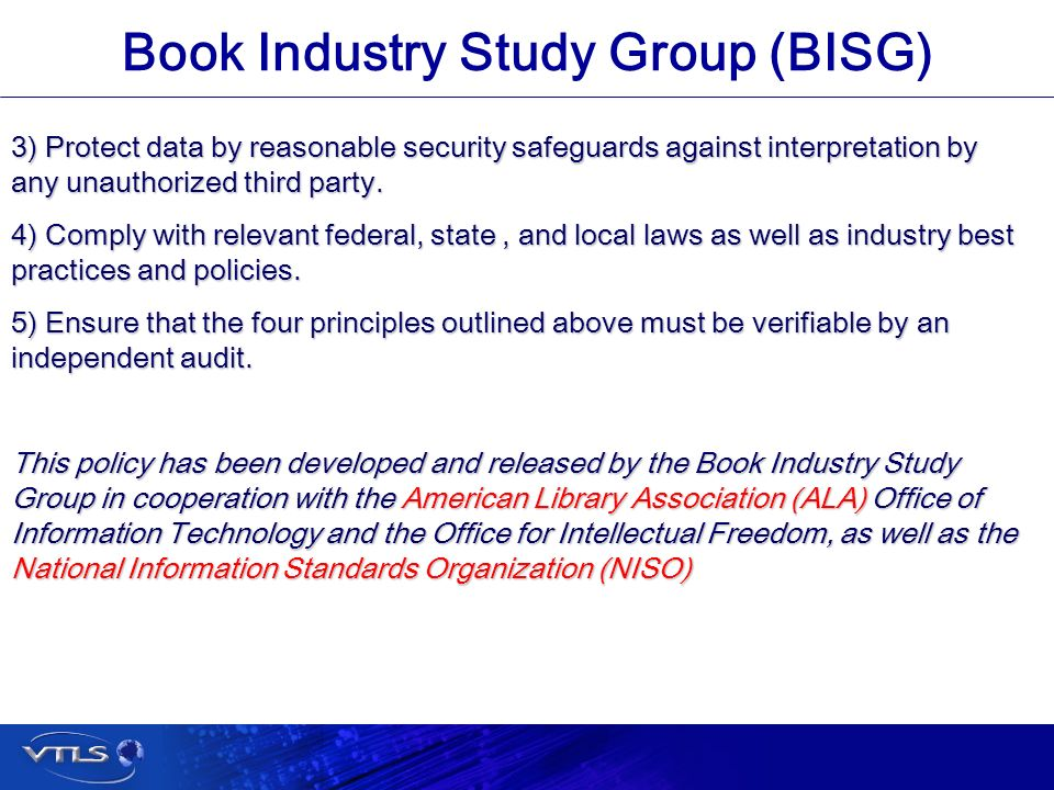 Visionary Technology in Library Solutions Book Industry Study Group (BISG) 3) Protect data by reasonable security safeguards against interpretation by any unauthorized third party.