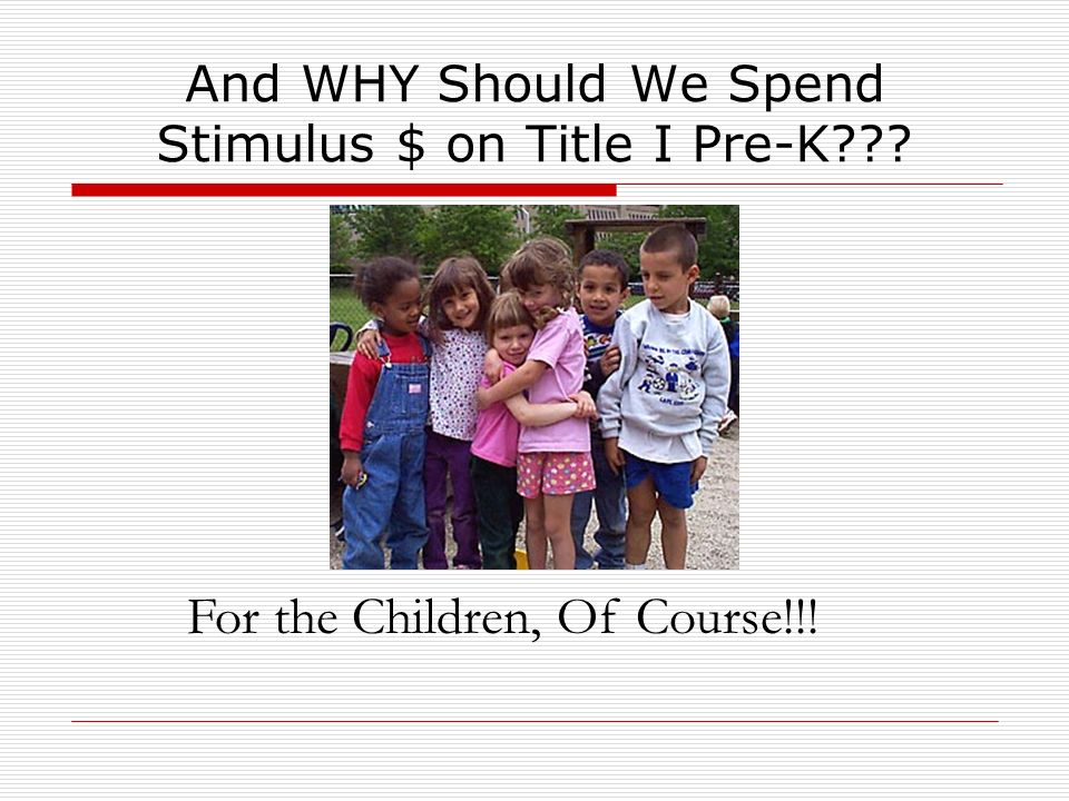 And WHY Should We Spend Stimulus $ on Title I Pre-K??? For the Children, Of Course!!!
