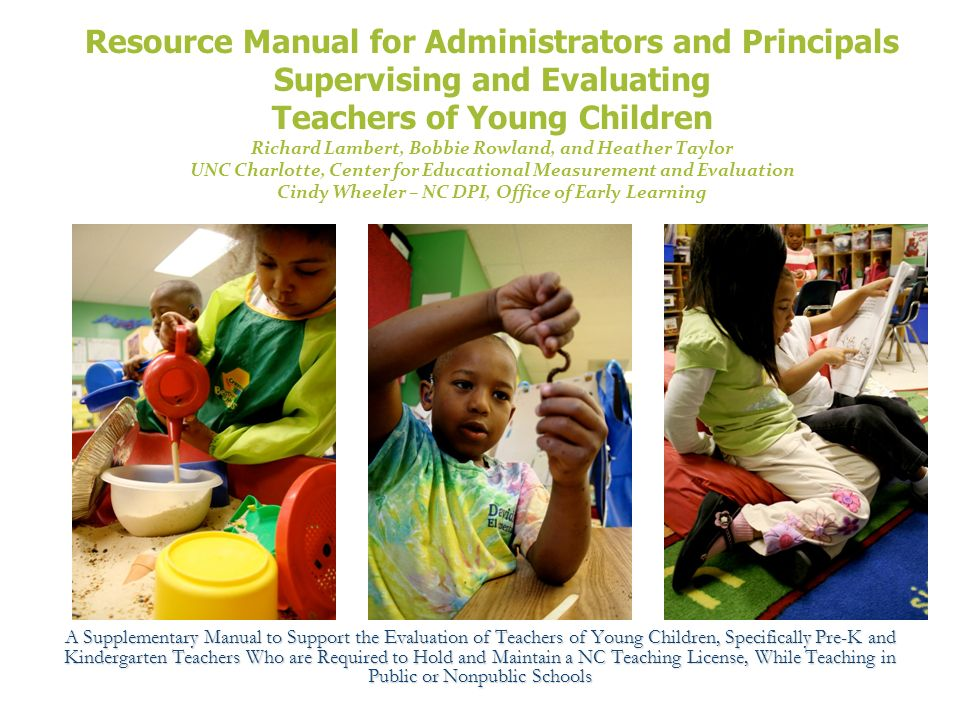 Resource Manual for Administrators and Principals Supervising and Evaluating Teachers of Young Children Richard Lambert, Bobbie Rowland, and Heather T