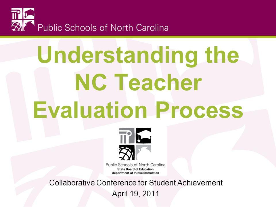Understanding the NC Teacher Evaluation Process Collaborative Conference for Student Achievement April 19, 2011