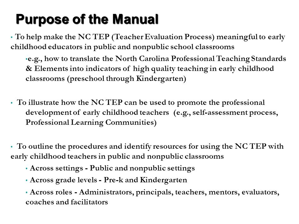 To help make the NC TEP (Teacher Evaluation Process) meaningful to early childhood educators in public and nonpublic school classrooms e.g., how to tr