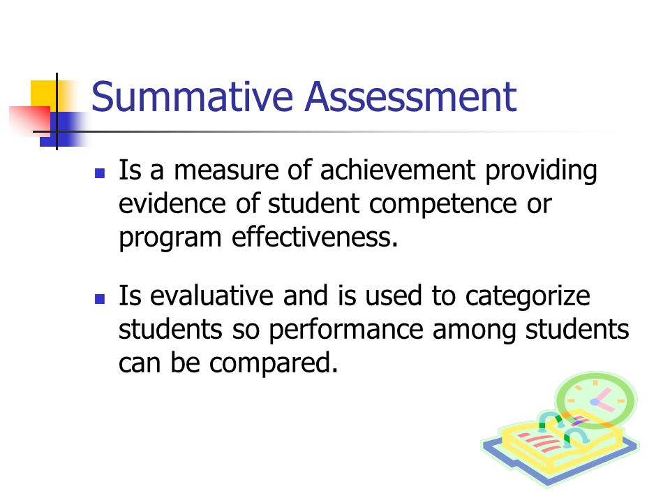 Frequency of Assessments Formative assessments should be on- going, daily, weekly, as needed.