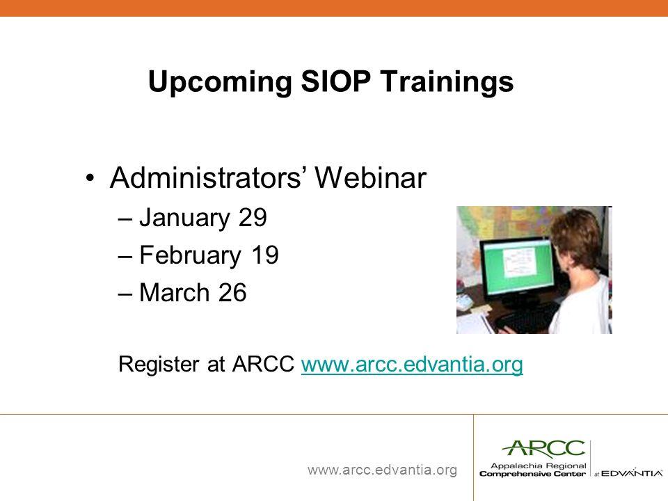 www.arcc.edvantia.org Upcoming SIOP Trainings Administrators Webinar –January 29 –February 19 –March 26 Register at ARCC www.arcc.edvantia.orgwww.arcc