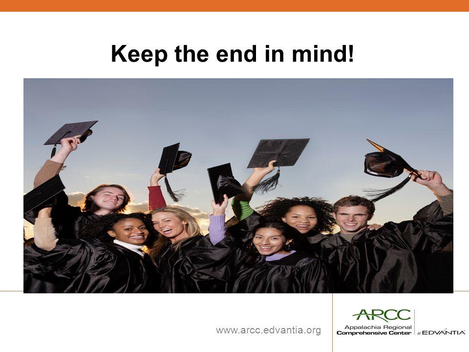 www.arcc.edvantia.org Keep the end in mind!