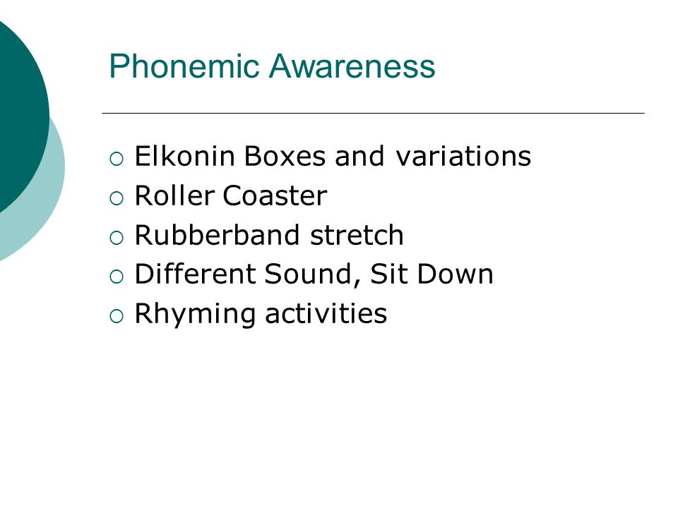 Phonemic Awareness Elkonin Boxes and variations Roller Coaster Rubberband stretch Different Sound, Sit Down Rhyming activities