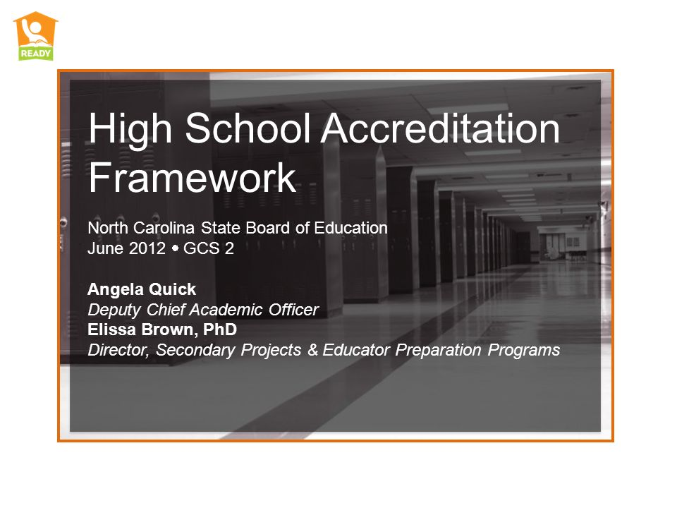 High School Accreditation Framework North Carolina State Board of Education June 2012 GCS 2 Angela Quick Deputy Chief Academic Officer Elissa Brown, P