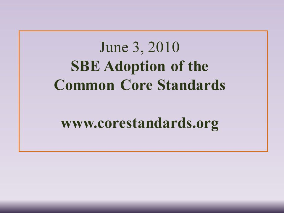 June 3, 2010 SBE Adoption of the Common Core Standards www.corestandards.org