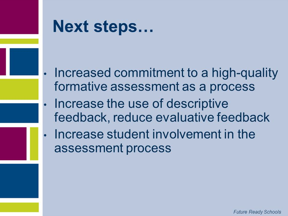 Future Ready Schools Students must be involved in self-assessment and peer assessment Students must be engaged in a dialogue with teachers and peers a