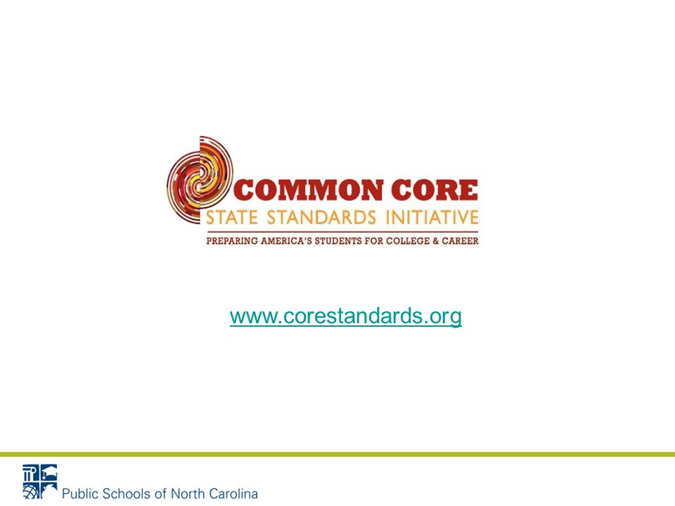YearStandards To Be TaughtStandards To Be Assessed 2010 – 20112003 NCSCOS 2011 – 20122003 NCSCOS 2012 – 2013CCSS Common Core State Standards Adopted June, 2010