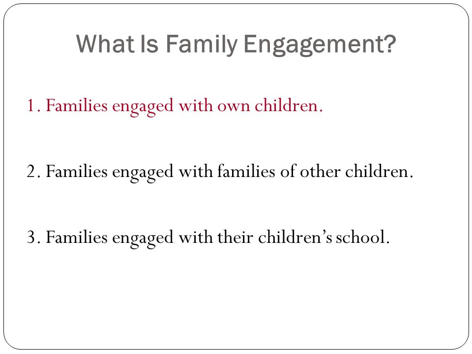 What Is Family Engagement. 1. Families engaged with own children.