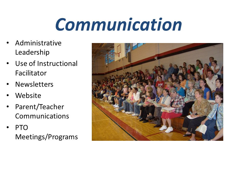 Communication Administrative Leadership Use of Instructional Facilitator Newsletters Website Parent/Teacher Communications PTO Meetings/Programs