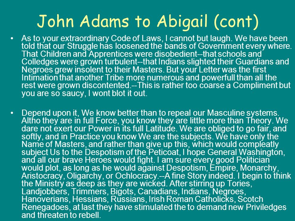 John Adams to Abigail (cont) As to your extraordinary Code of Laws, I cannot but laugh.