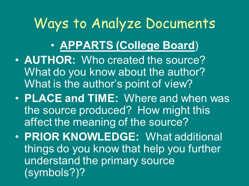 Ways to Analyze Documents APPARTS (College Board) AUTHOR: Who created the source.
