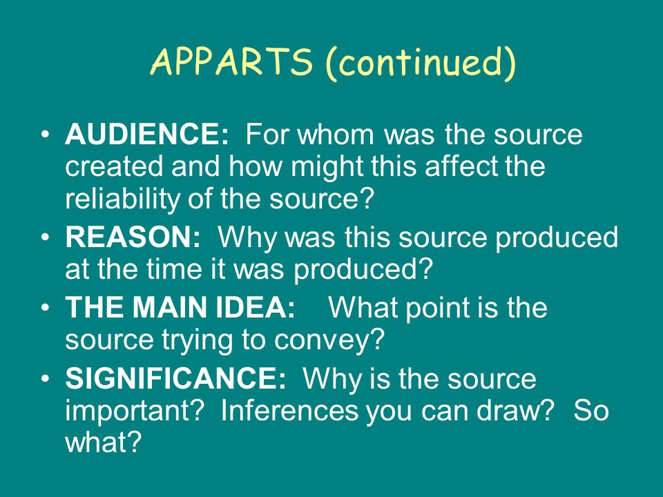 APPARTS (continued) AUDIENCE: For whom was the source created and how might this affect the reliability of the source.
