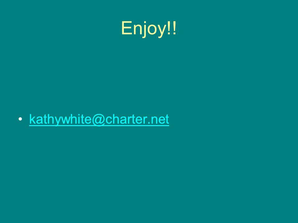 Enjoy!! kathywhite@charter.net