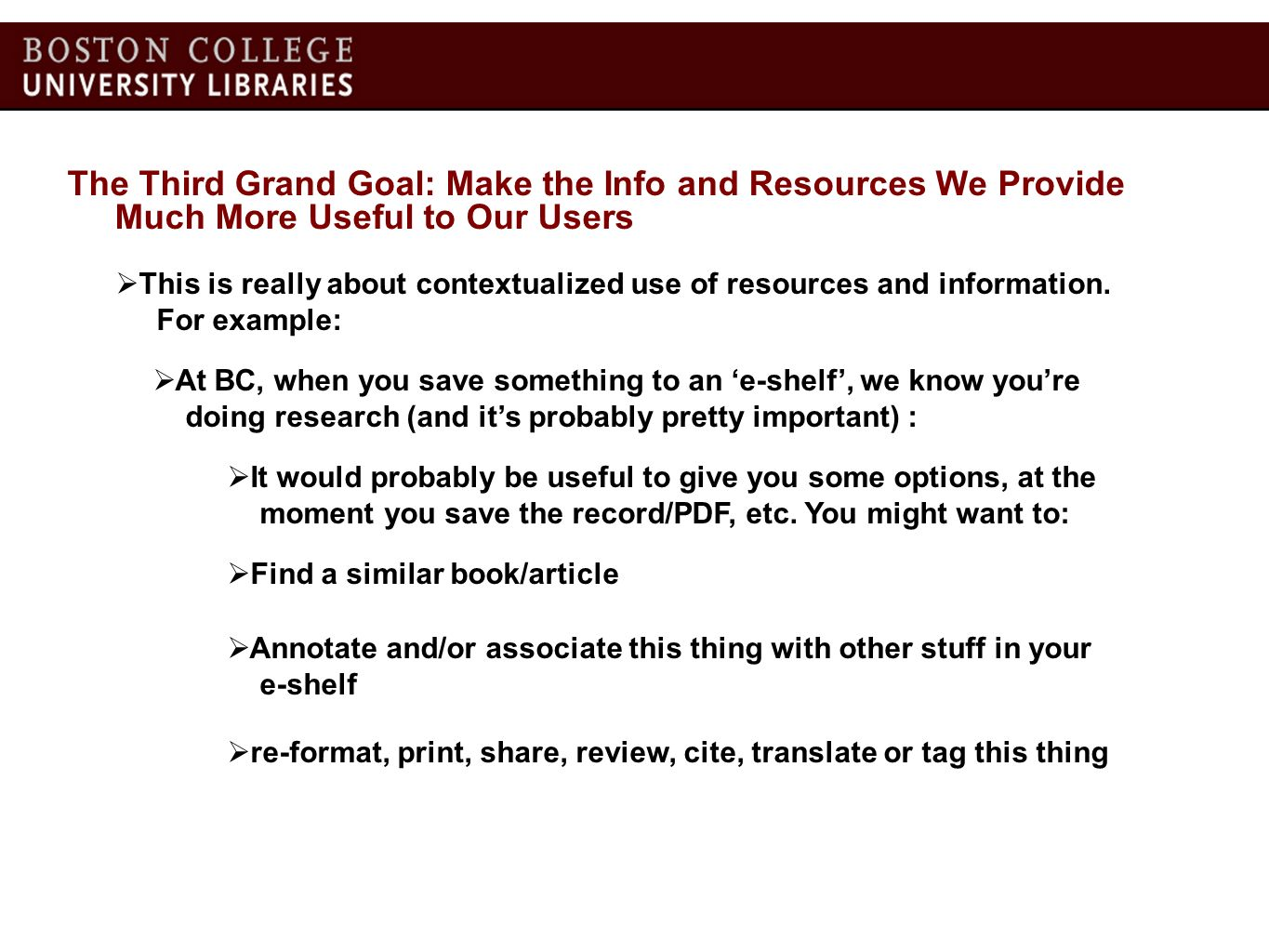 The Third Grand Goal: Make the Info and Resources We Provide Much More Useful to Our Users This is really about contextualized use of resources and in