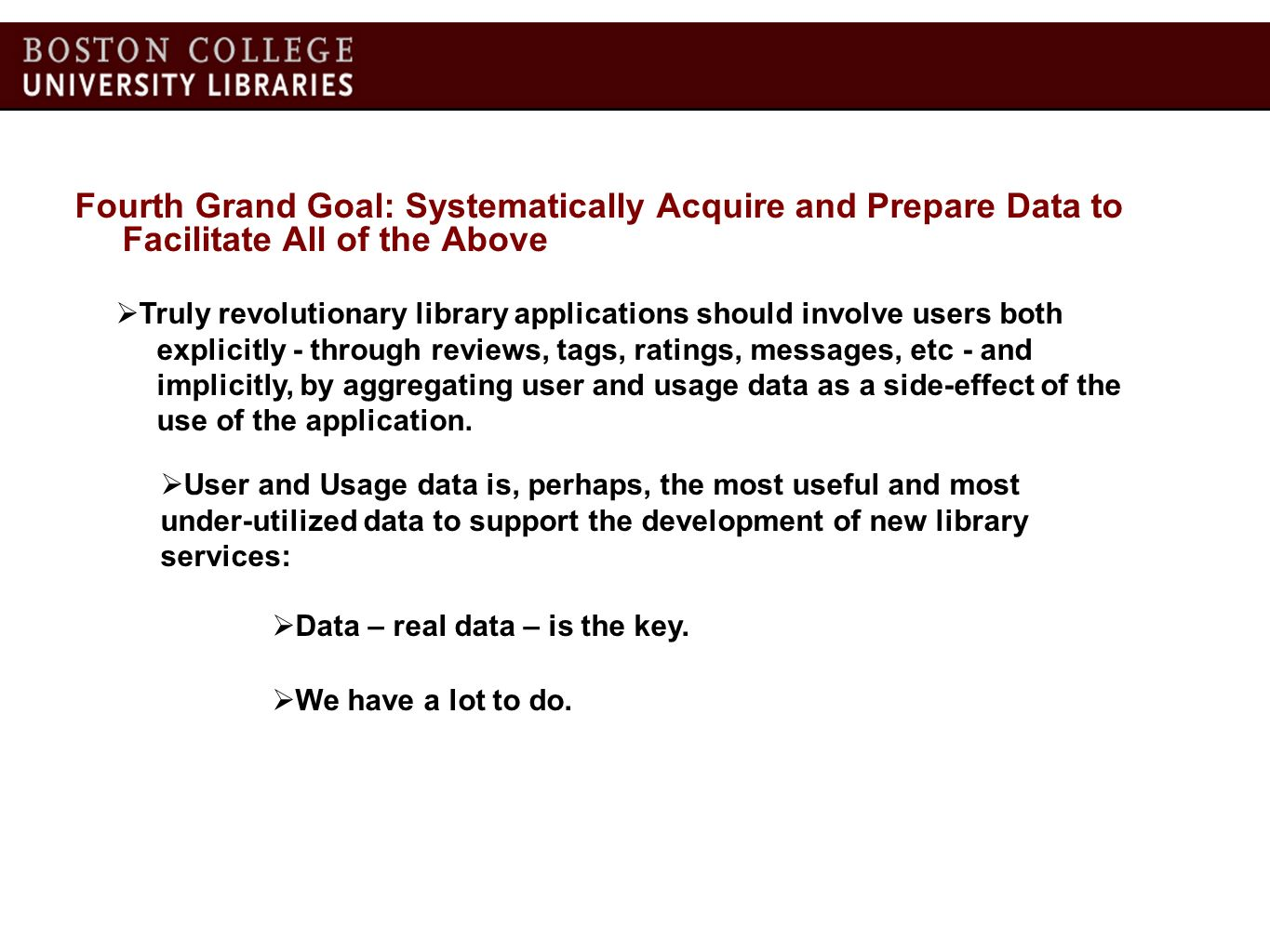 Fourth Grand Goal: Systematically Acquire and Prepare Data to Facilitate All of the Above Truly revolutionary library applications should involve user