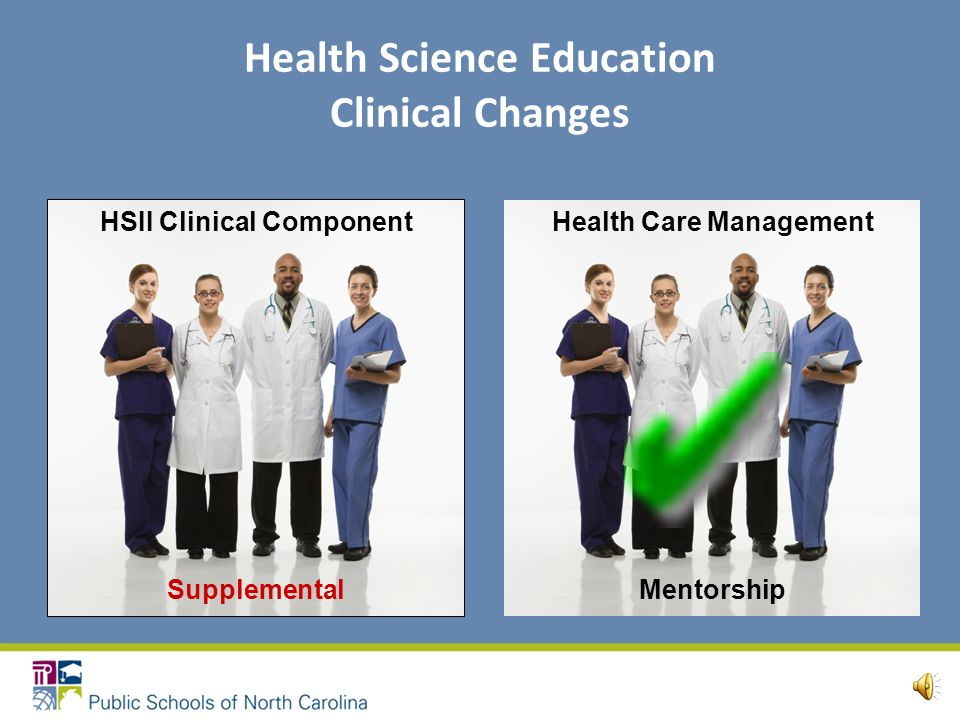 Health Science Education Clinical Changes These changes are necessary because of: –An increase in student enrollment –A decrease in clinical sites ava