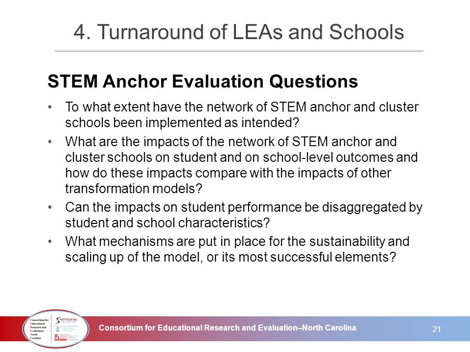 Consortium for Educational Research and Evaluation–North Carolina STEM Anchor Evaluation Questions To what extent have the network of STEM anchor and