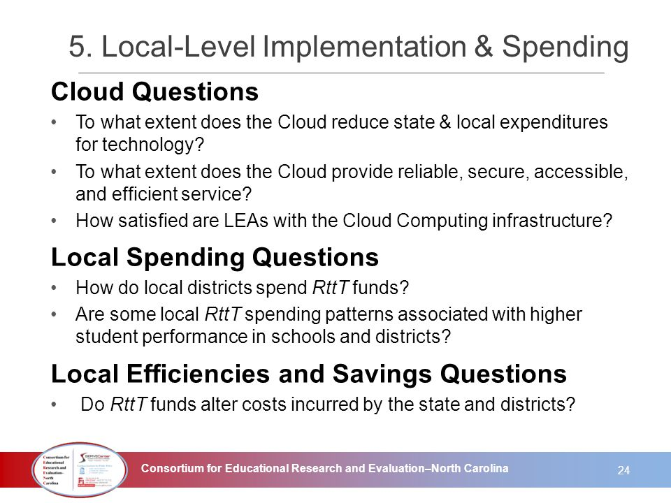 Consortium for Educational Research and Evaluation–North Carolina Cloud Questions To what extent does the Cloud reduce state & local expenditures for