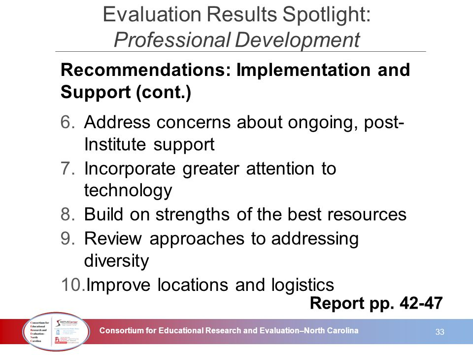 Consortium for Educational Research and Evaluation–North Carolina Recommendations: Implementation and Support (cont.) 6.Address concerns about ongoing