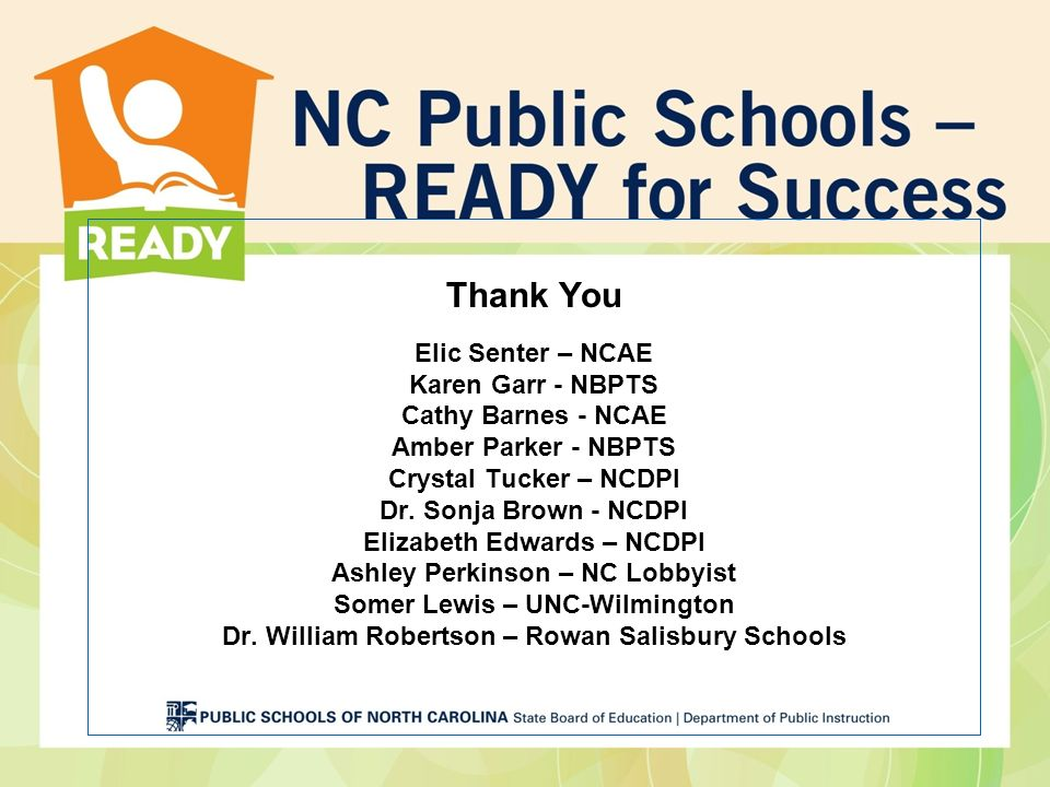Thank You Elic Senter – NCAE Karen Garr - NBPTS Cathy Barnes - NCAE Amber Parker - NBPTS Crystal Tucker – NCDPI Dr.