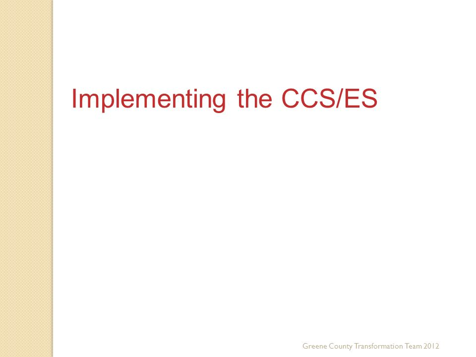 Greene County Transformation Team 2012 Implementing the CCS/ES Third Key Trend