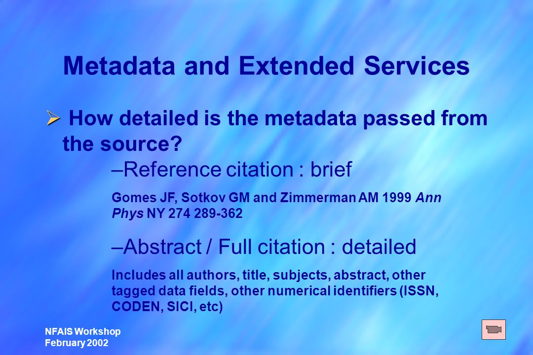 NFAIS Workshop February 2002 Metadata and Extended Services How detailed is the metadata passed from the source.