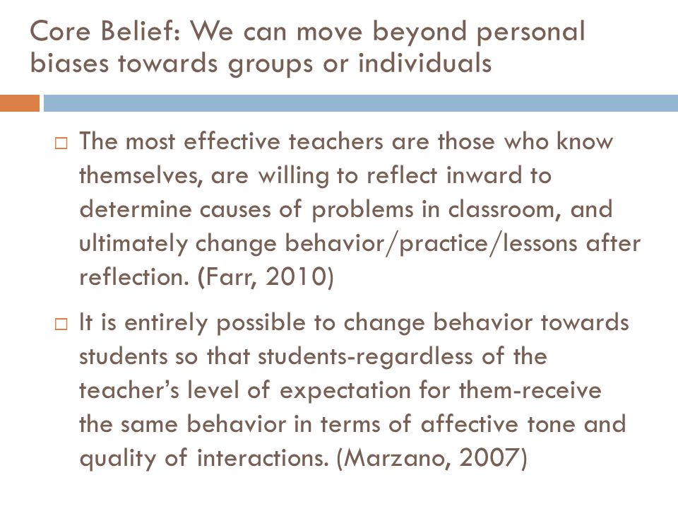 Core Belief: We can move beyond personal biases towards groups or individuals The most effective teachers are those who know themselves, are willing t