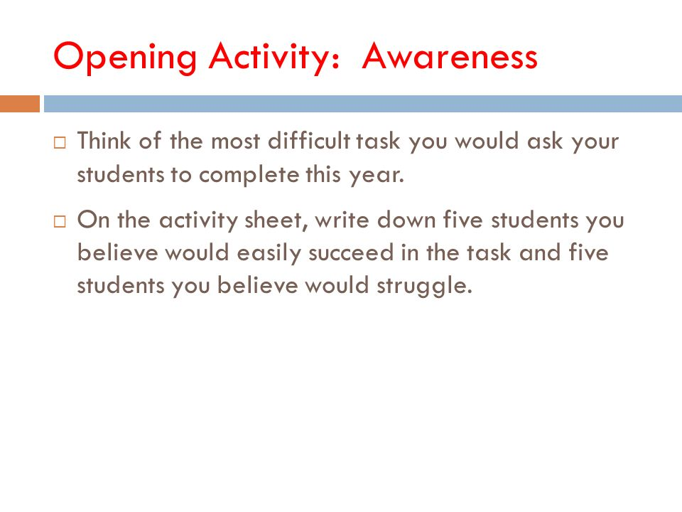 Opening Activity: Awareness Think of the most difficult task you would ask your students to complete this year.