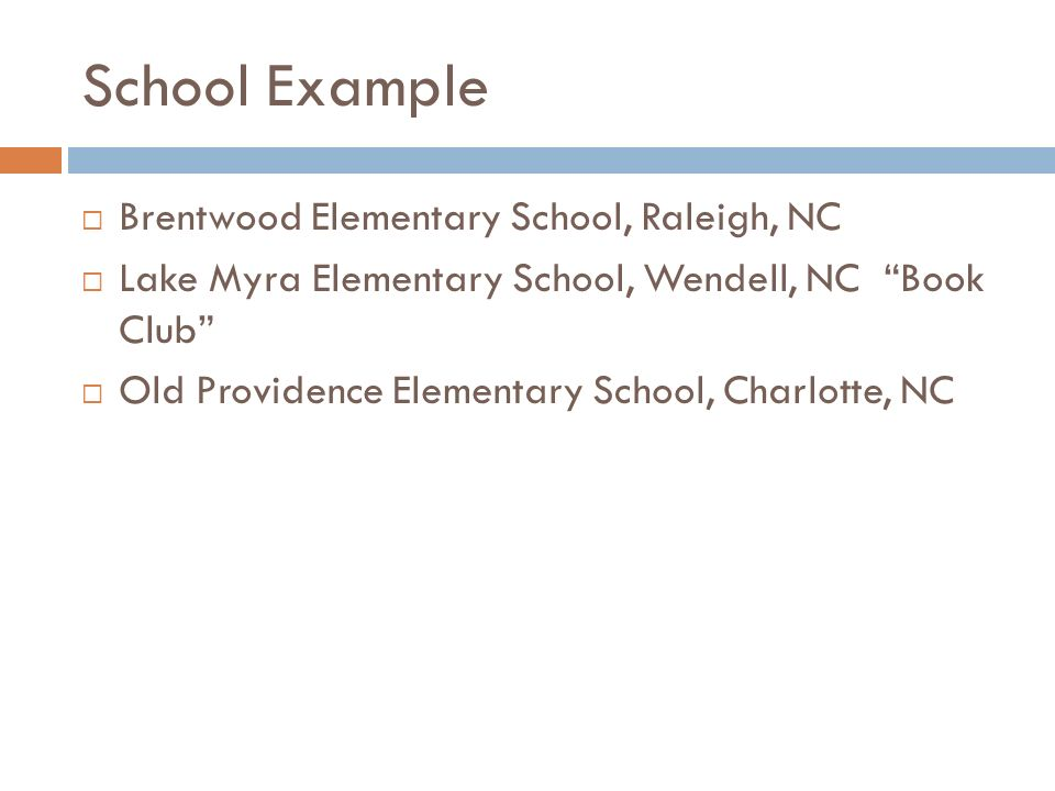 School Example Brentwood Elementary School, Raleigh, NC Lake Myra Elementary School, Wendell, NC Book Club Old Providence Elementary School, Charlotte, NC