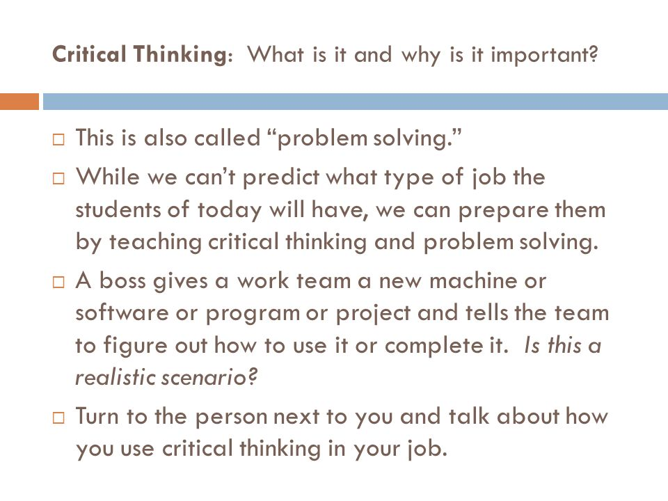 Critical Thinking: What is it and why is it important? This is also called problem solving. While we cant predict what type of job the students of tod