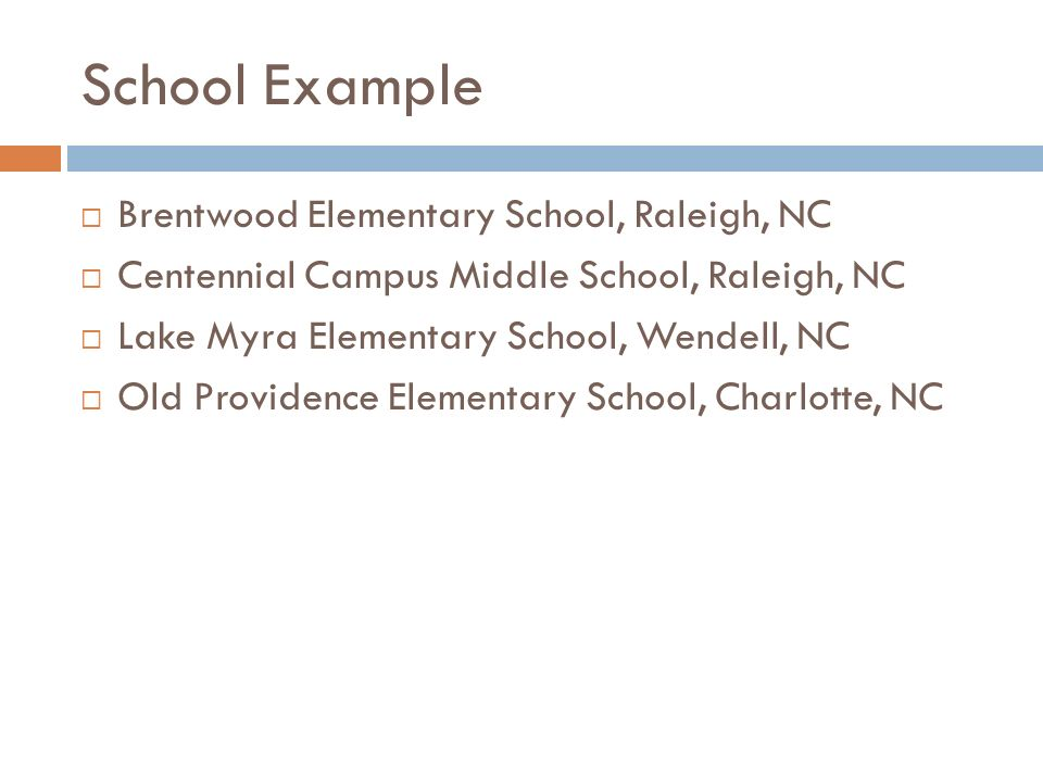 School Example Brentwood Elementary School, Raleigh, NC Centennial Campus Middle School, Raleigh, NC Lake Myra Elementary School, Wendell, NC Old Providence Elementary School, Charlotte, NC