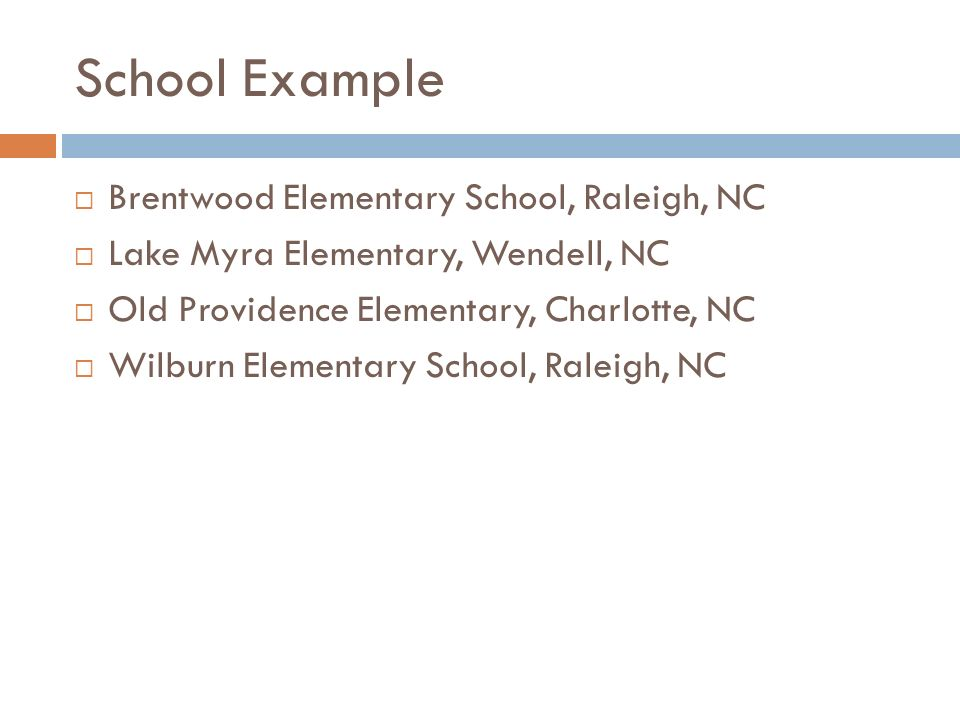 School Example Brentwood Elementary School, Raleigh, NC Lake Myra Elementary, Wendell, NC Old Providence Elementary, Charlotte, NC Wilburn Elementary