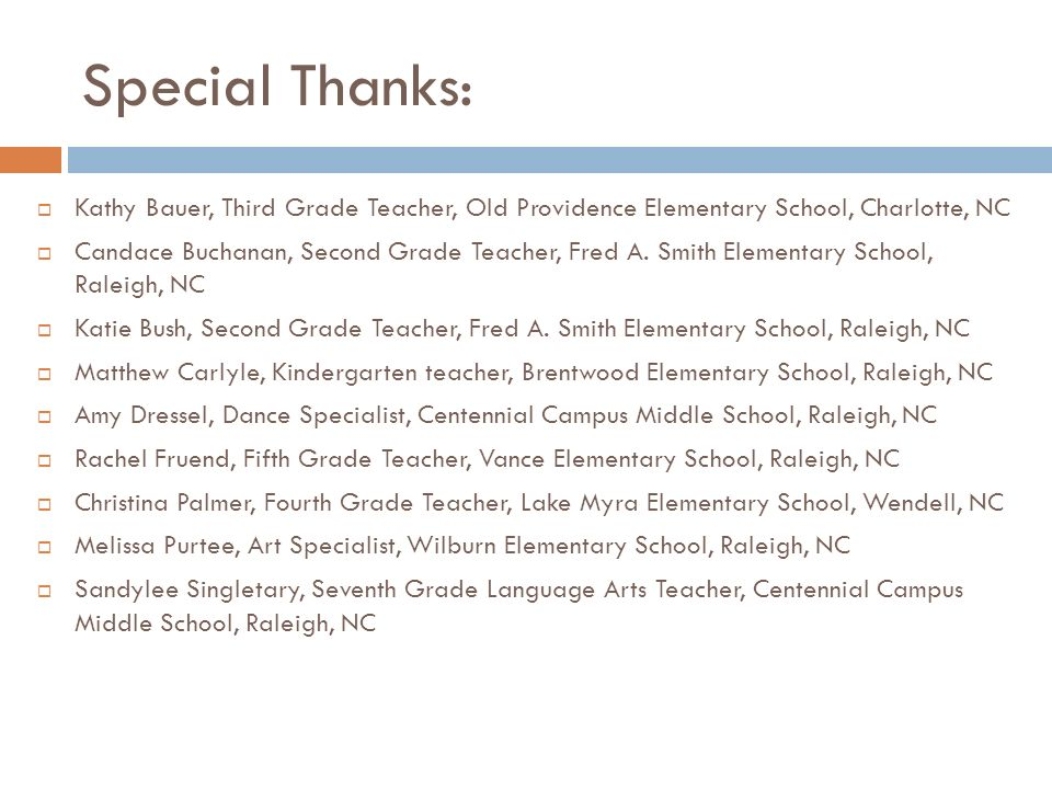Special Thanks: Kathy Bauer, Third Grade Teacher, Old Providence Elementary School, Charlotte, NC Candace Buchanan, Second Grade Teacher, Fred A.
