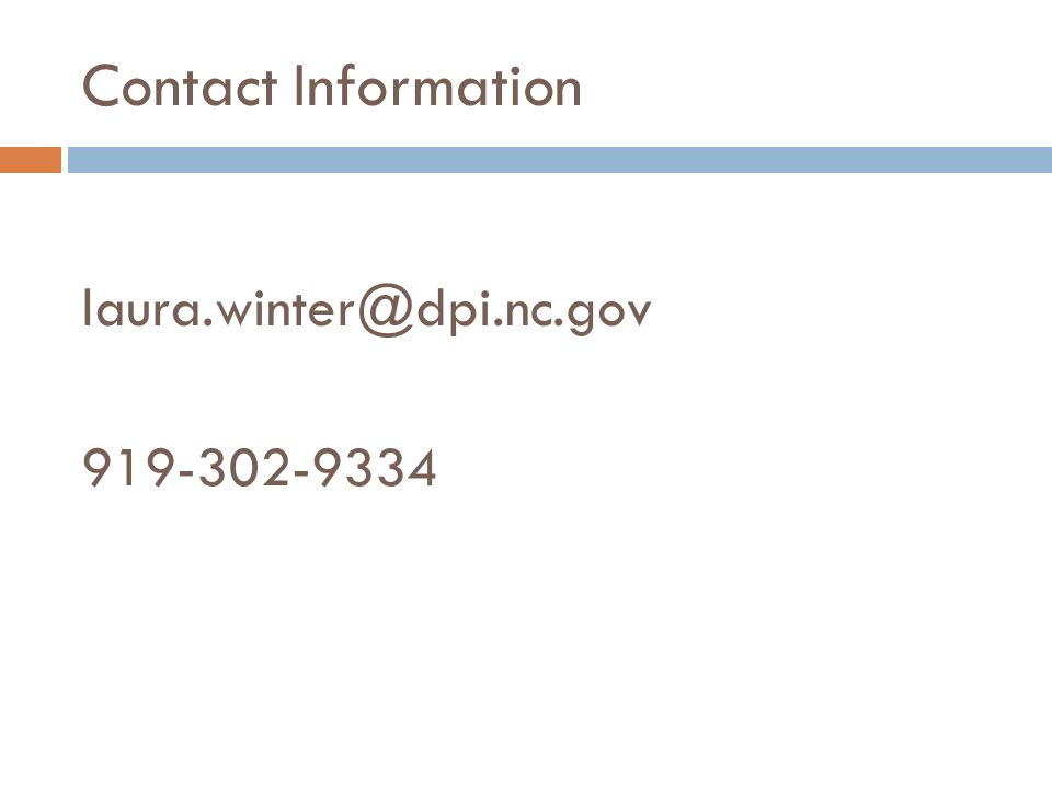 Contact Information laura.winter@dpi.nc.gov 919-302-9334