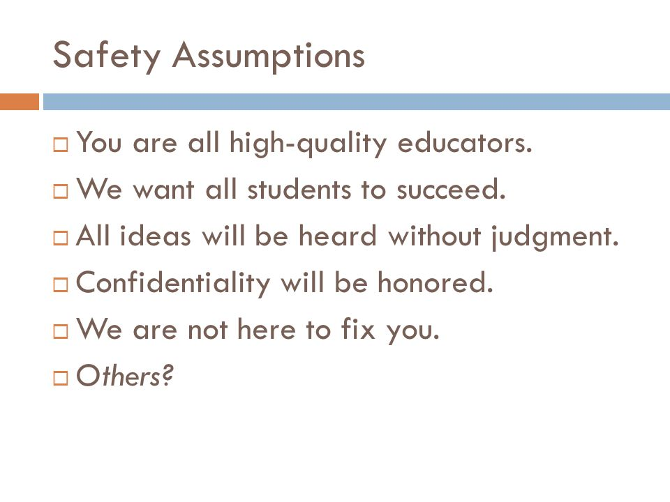 Safety Assumptions You are all high-quality educators. We want all students to succeed. All ideas will be heard without judgment. Confidentiality will