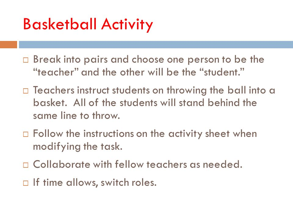 Basketball Activity Break into pairs and choose one person to be theteacher and the other will be the student.