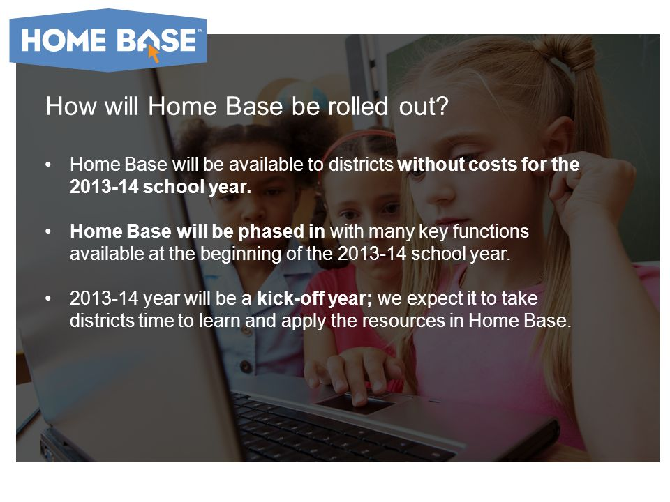 How will Home Base be rolled out.