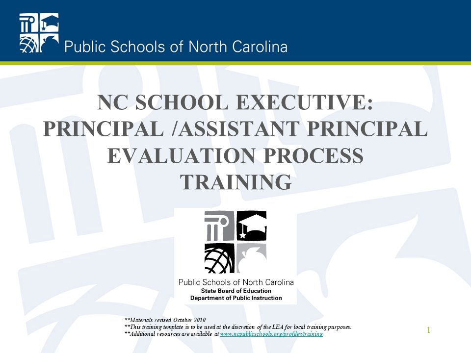 NC SCHOOL EXECUTIVE: PRINCIPAL /ASSISTANT PRINCIPAL EVALUATION PROCESS TRAINING 1 **Materials revised October 2010 **This training template is to be u