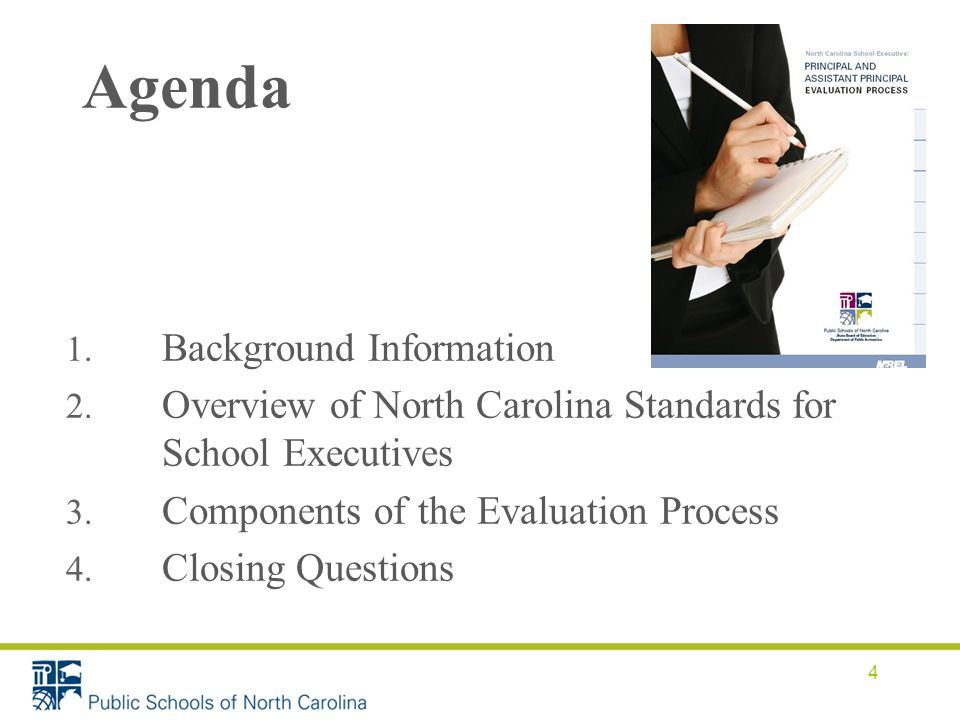 Agenda 4 1. Background Information 2. Overview of North Carolina Standards for School Executives 3. Components of the Evaluation Process 4. Closing Qu
