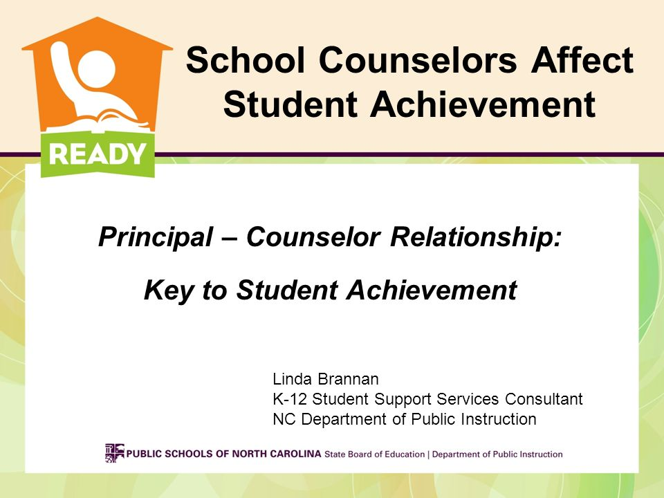 School Counselors Affect Student Achievement Principal – Counselor Relationship: Key to Student Achievement Linda Brannan K-12 Student Support Service