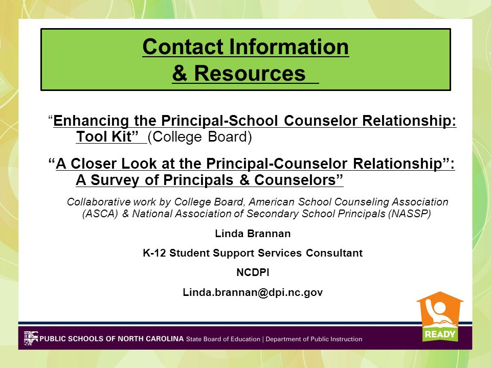 Contact Information & Resources Enhancing the Principal-School Counselor Relationship: Tool Kit (College Board) A Closer Look at the Principal-Counsel